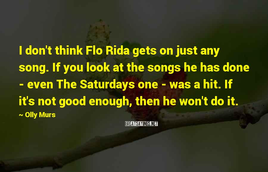Olly Murs Sayings: I don't think Flo Rida gets on just any song. If you look at the