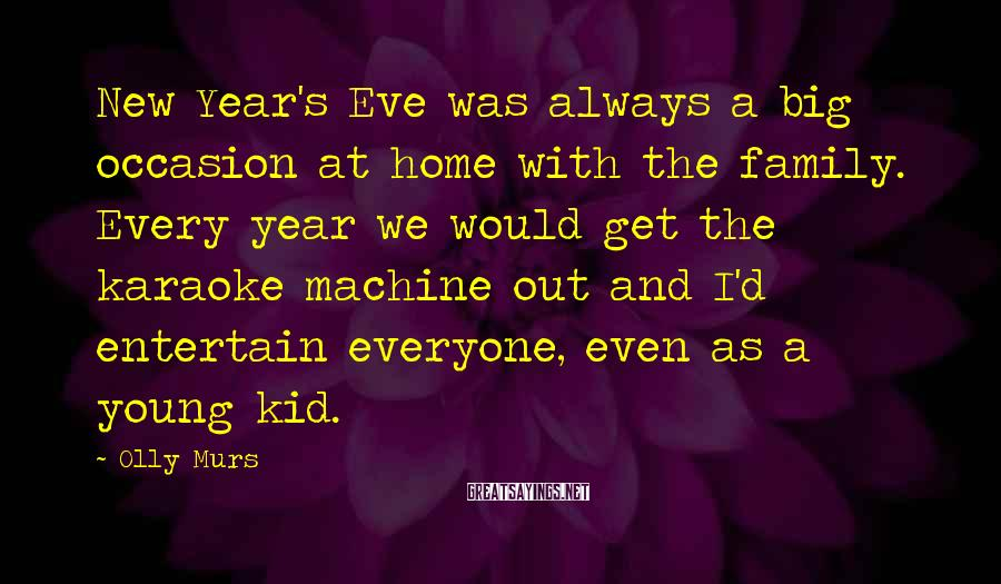 Olly Murs Sayings: New Year's Eve was always a big occasion at home with the family. Every year
