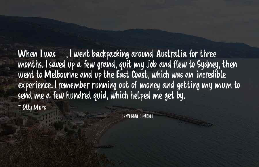 Olly Murs Sayings: When I was 23, I went backpacking around Australia for three months. I saved up