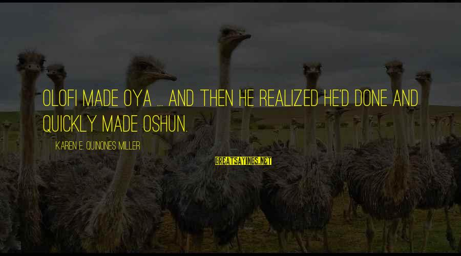Olofi Sayings By Karen E. Quinones Miller: Olofi made Oya ... and then he realized he'd done and quickly made Oshun.