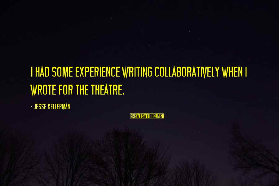 Om Shanti Sayings By Jesse Kellerman: I had some experience writing collaboratively when I wrote for the theatre.