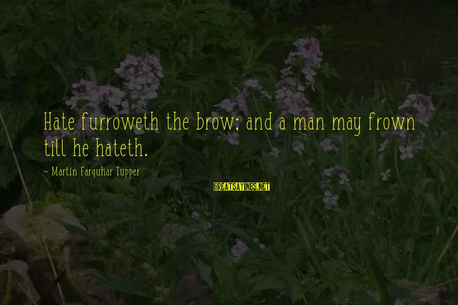 Om Shanti Sayings By Martin Farquhar Tupper: Hate furroweth the brow; and a man may frown till he hateth.