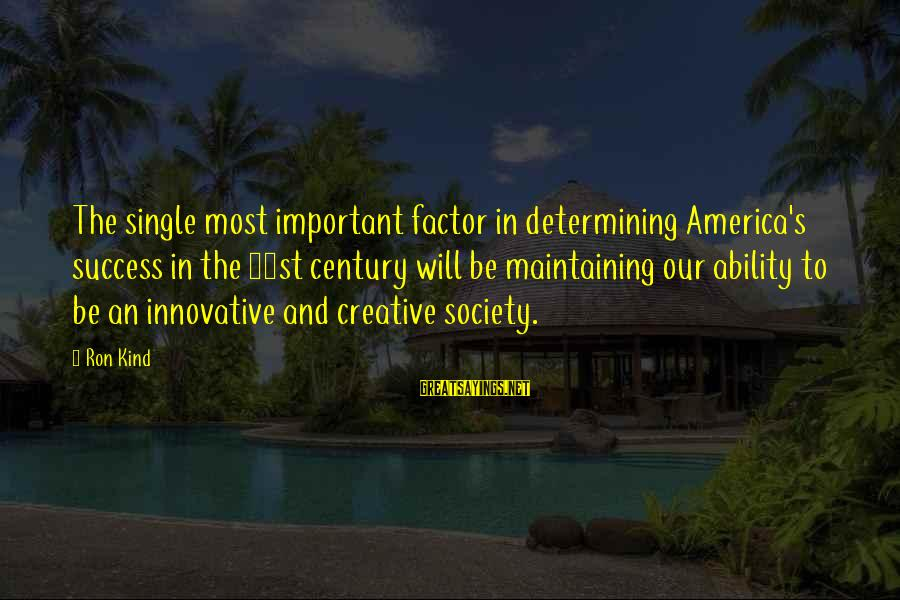 Om Shanti Sayings By Ron Kind: The single most important factor in determining America's success in the 21st century will be