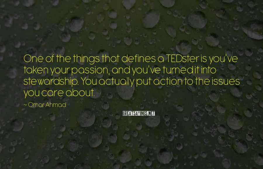 Omar Ahmad Sayings: One of the things that defines a TEDster is you've taken your passion, and you've