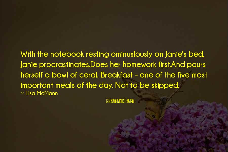 Ominuslously Sayings By Lisa McMann: With the notebook resting ominuslously on Janie's bed, Janie procrastinates.Does her homework first.And pours herself
