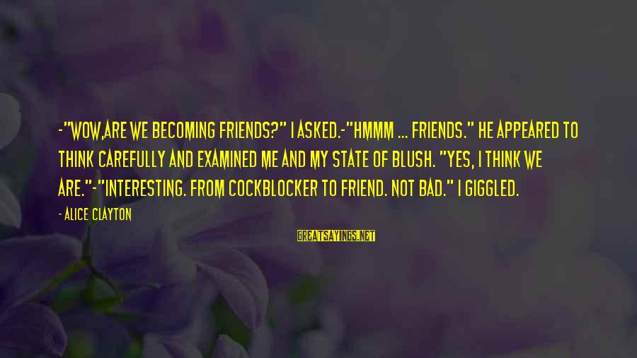 """Omri Sayings By Alice Clayton: -""""Wow,are we becoming friends?"""" I asked.-""""Hmmm ... friends."""" He appeared to think carefully and examined"""