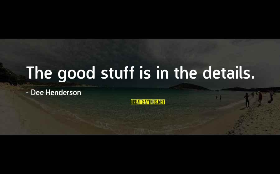 Omri Sayings By Dee Henderson: The good stuff is in the details.