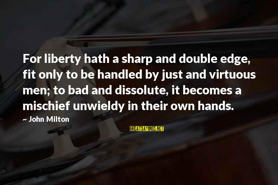 Omri Sayings By John Milton: For liberty hath a sharp and double edge, fit only to be handled by just
