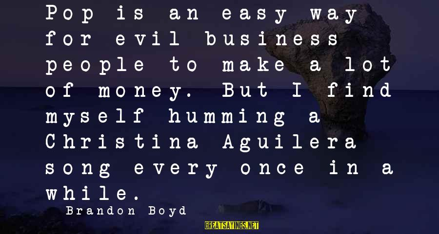 Omundson Sayings By Brandon Boyd: Pop is an easy way for evil business people to make a lot of money.