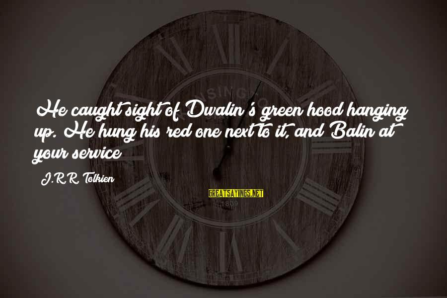 Omundson Sayings By J.R.R. Tolkien: He caught sight of Dwalin's green hood hanging up. He hung his red one next