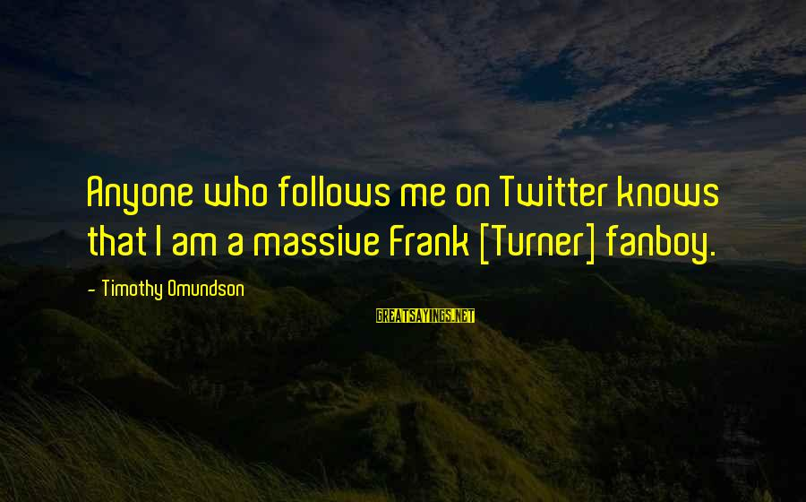 Omundson Sayings By Timothy Omundson: Anyone who follows me on Twitter knows that I am a massive Frank [Turner] fanboy.