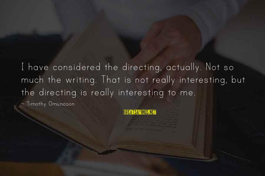 Omundson Sayings By Timothy Omundson: I have considered the directing, actually. Not so much the writing. That is not really