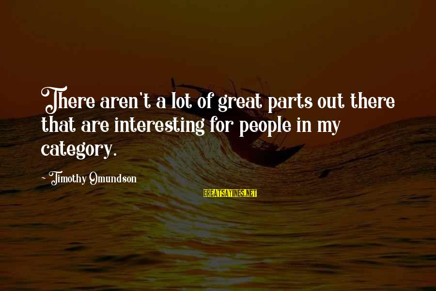 Omundson Sayings By Timothy Omundson: There aren't a lot of great parts out there that are interesting for people in