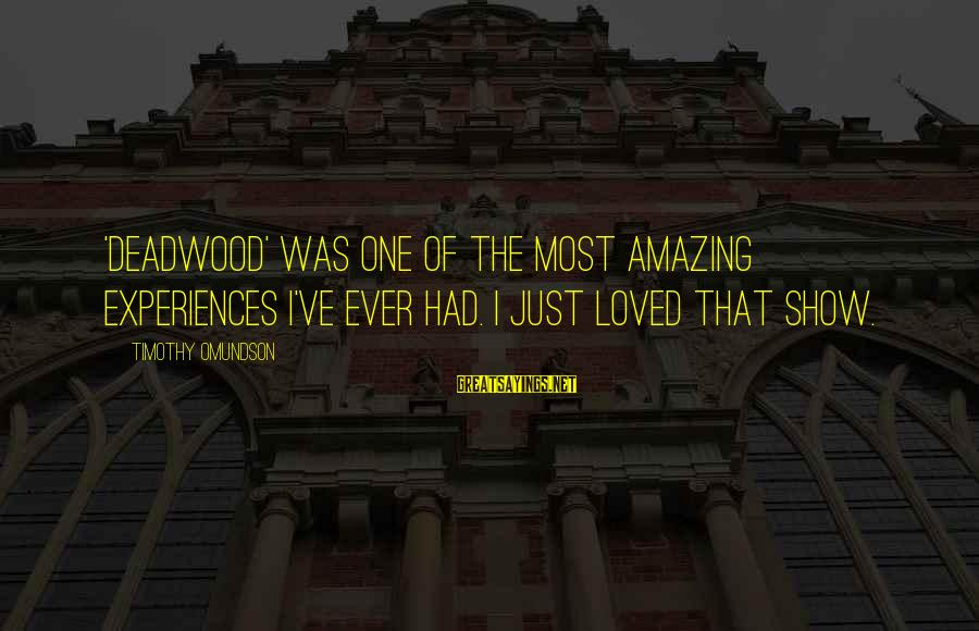 Omundson Sayings By Timothy Omundson: 'Deadwood' was one of the most amazing experiences I've ever had. I just loved that