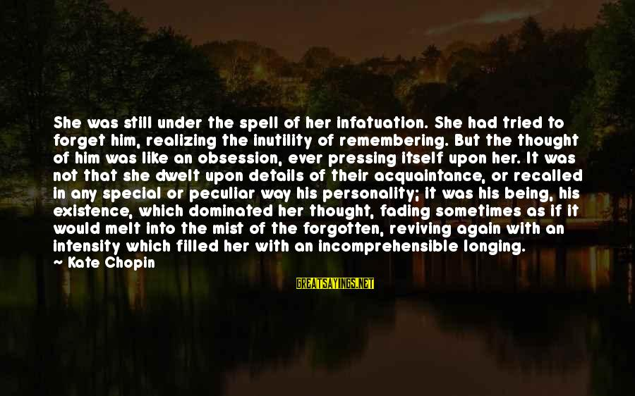 On And Off Again Relationships Sayings By Kate Chopin: She was still under the spell of her infatuation. She had tried to forget him,