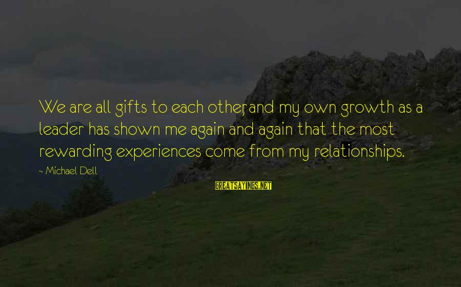 On And Off Again Relationships Sayings By Michael Dell: We are all gifts to each other, and my own growth as a leader has