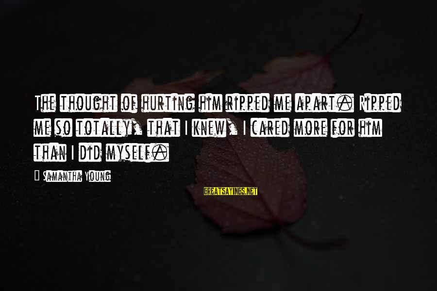 On Dublin Street Samantha Young Sayings By Samantha Young: The thought of hurting him ripped me apart. Ripped me so totally, that I knew,