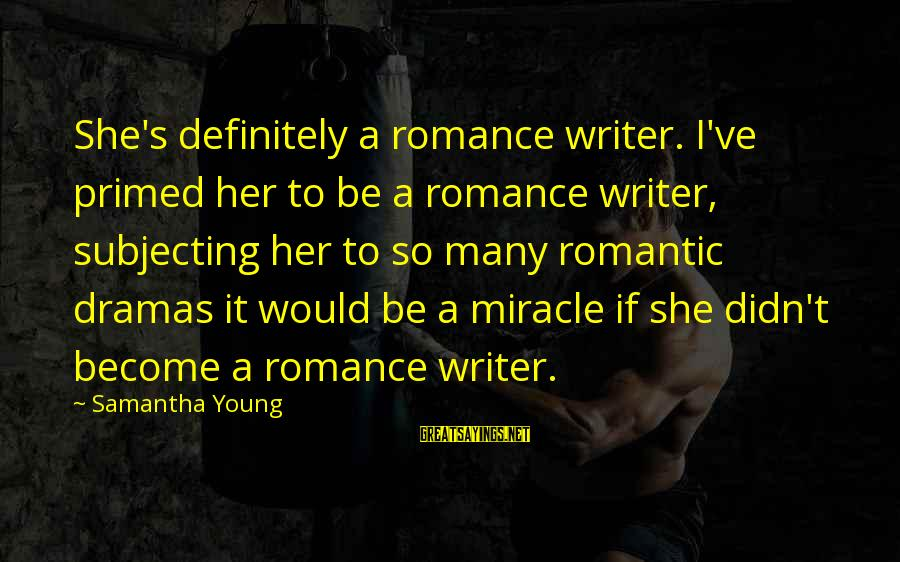 On Dublin Street Samantha Young Sayings By Samantha Young: She's definitely a romance writer. I've primed her to be a romance writer, subjecting her