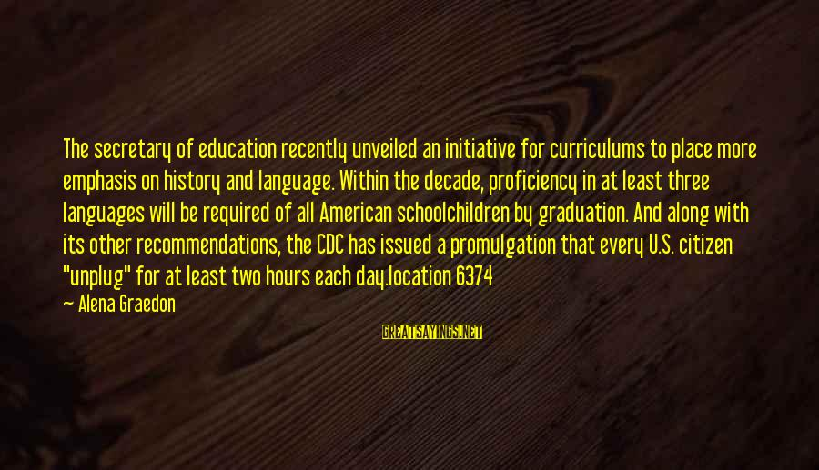 On Graduation Day Sayings By Alena Graedon: The secretary of education recently unveiled an initiative for curriculums to place more emphasis on