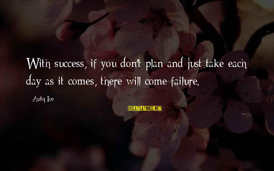 On Graduation Day Sayings By Auliq Ice: With success, if you don't plan and just take each day as it comes, there