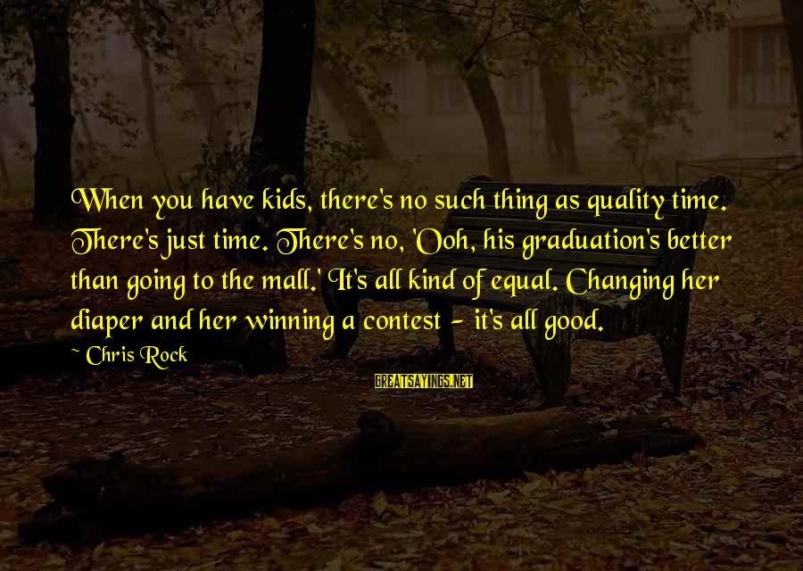 On Graduation Day Sayings By Chris Rock: When you have kids, there's no such thing as quality time. There's just time. There's