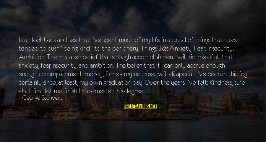 On Graduation Day Sayings By George Saunders: I can look back and see that I've spent much of my life in a