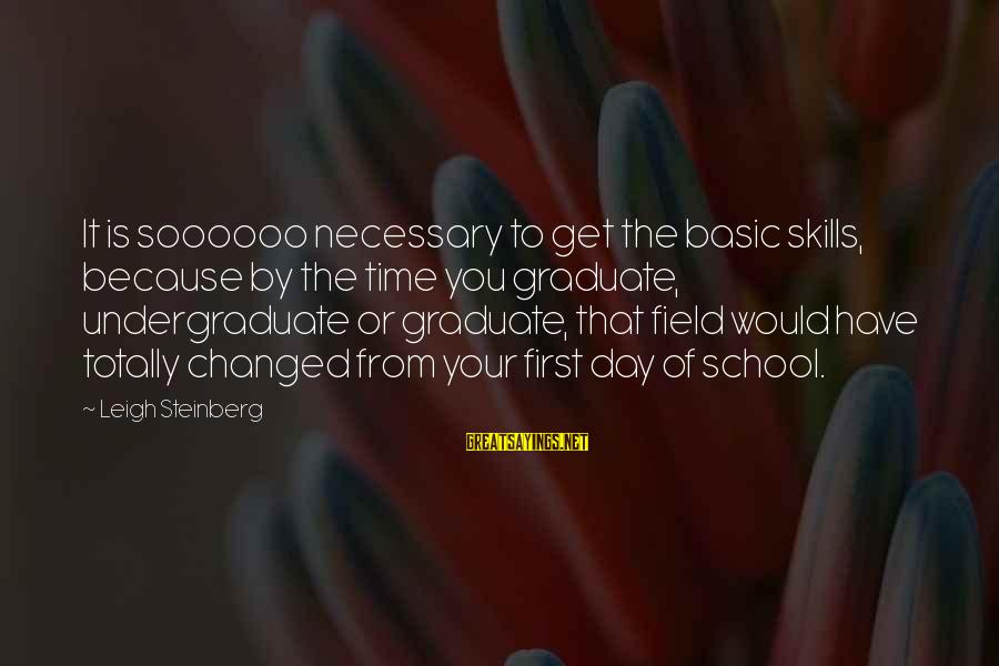 On Graduation Day Sayings By Leigh Steinberg: It is soooooo necessary to get the basic skills, because by the time you graduate,