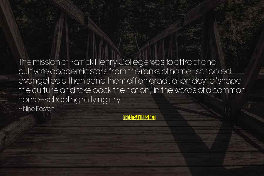 On Graduation Day Sayings By Nina Easton: The mission of Patrick Henry College was to attract and cultivate academic stars from the