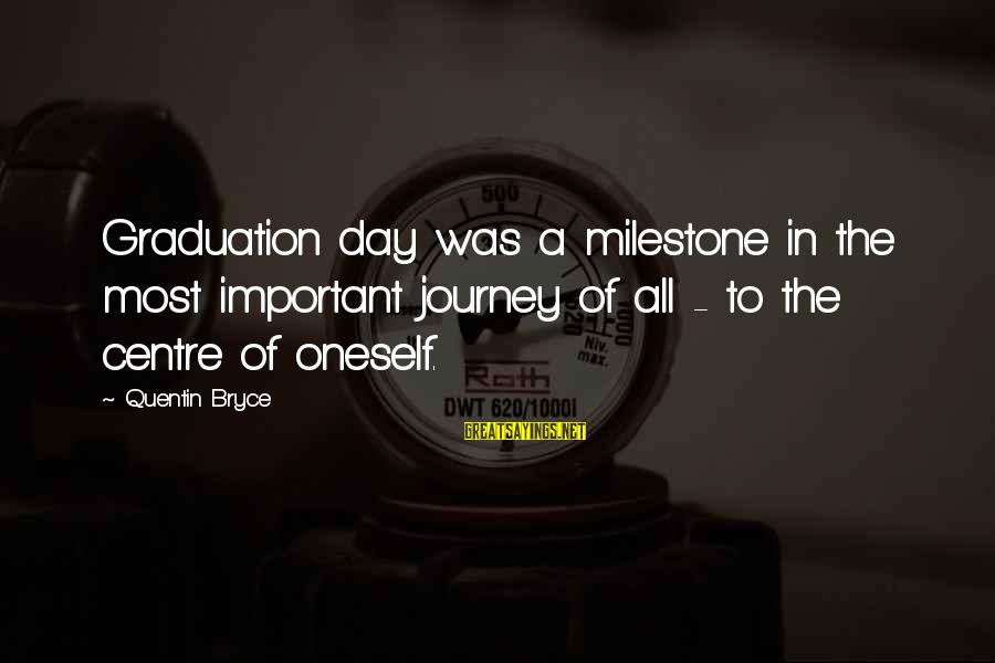 On Graduation Day Sayings By Quentin Bryce: Graduation day was a milestone in the most important journey of all - to the
