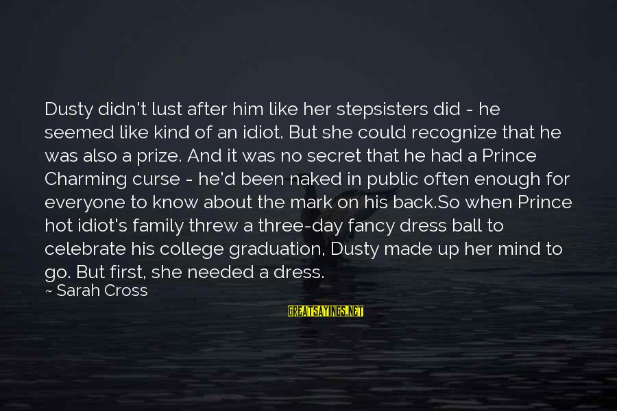 On Graduation Day Sayings By Sarah Cross: Dusty didn't lust after him like her stepsisters did - he seemed like kind of