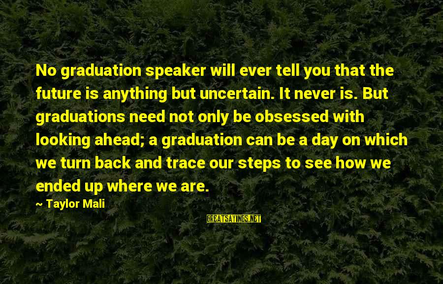 On Graduation Day Sayings By Taylor Mali: No graduation speaker will ever tell you that the future is anything but uncertain. It