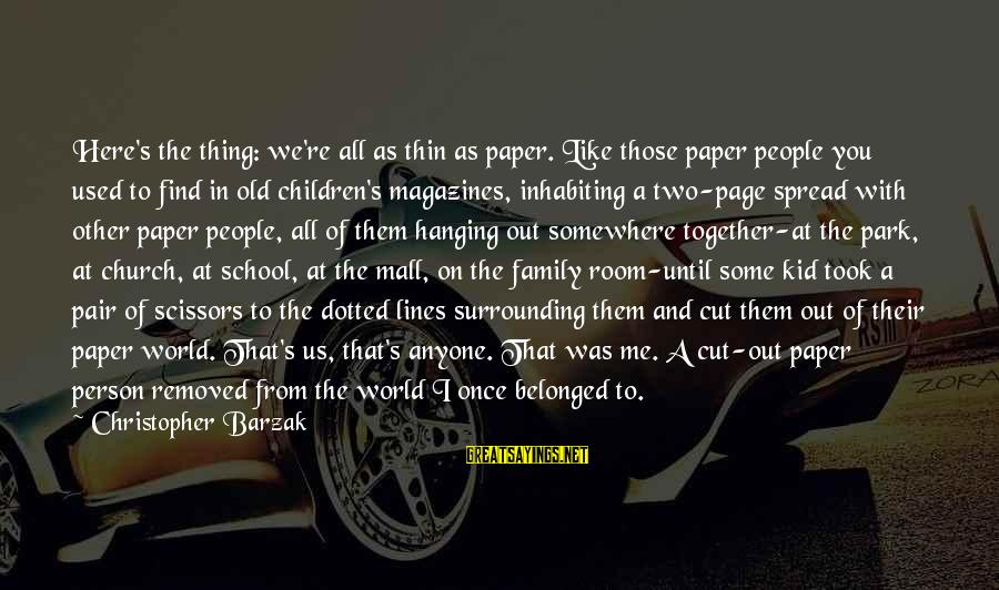 Once A Kid Sayings By Christopher Barzak: Here's the thing: we're all as thin as paper. Like those paper people you used