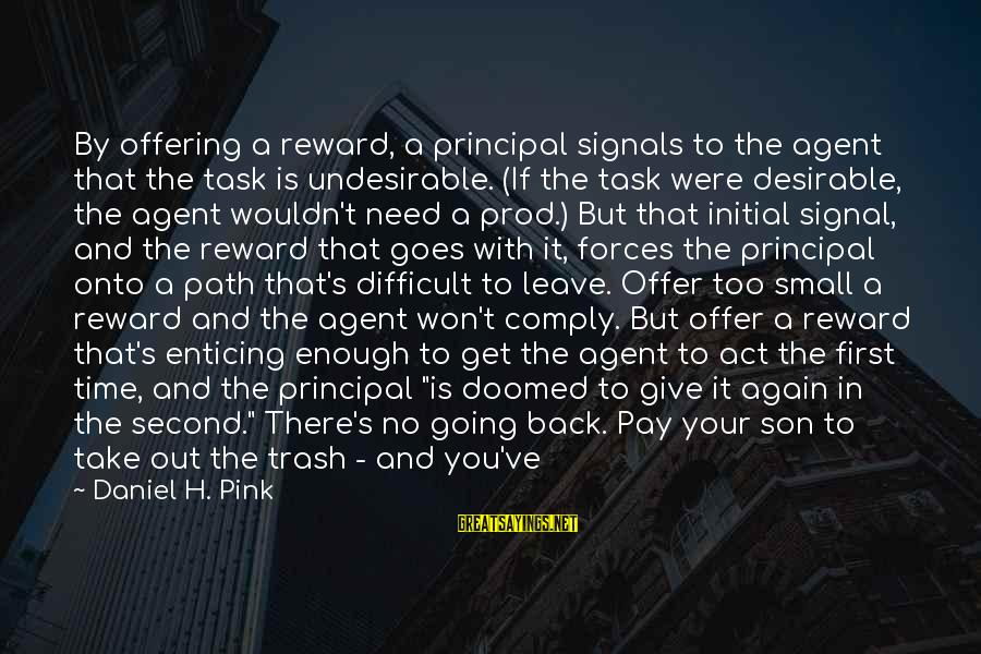 Once A Kid Sayings By Daniel H. Pink: By offering a reward, a principal signals to the agent that the task is undesirable.