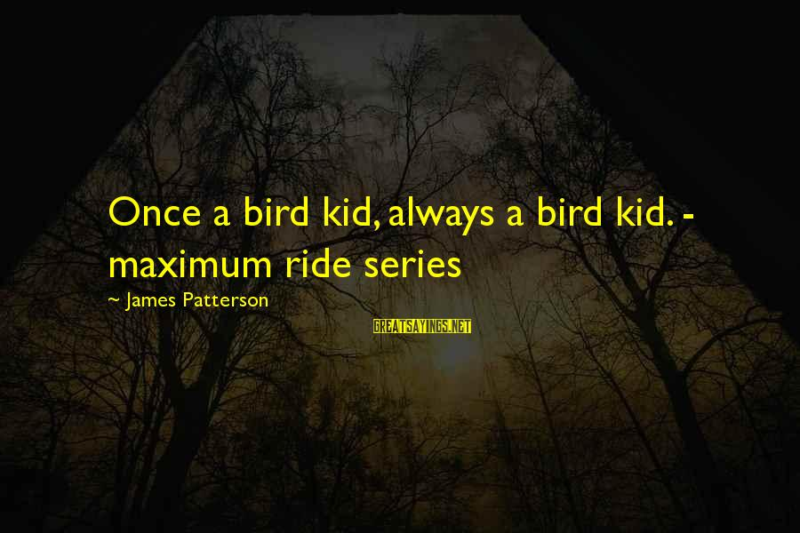 Once A Kid Sayings By James Patterson: Once a bird kid, always a bird kid. - maximum ride series