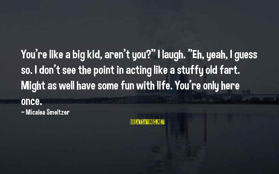 "Once A Kid Sayings By Micalea Smeltzer: You're like a big kid, aren't you?"" I laugh. ""Eh, yeah, I guess so. I"