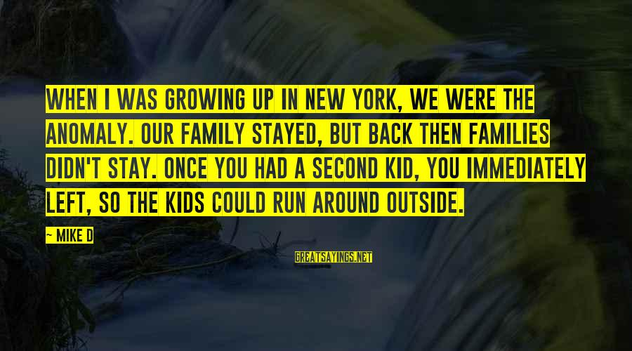 Once A Kid Sayings By Mike D: When I was growing up in New York, we were the anomaly. Our family stayed,