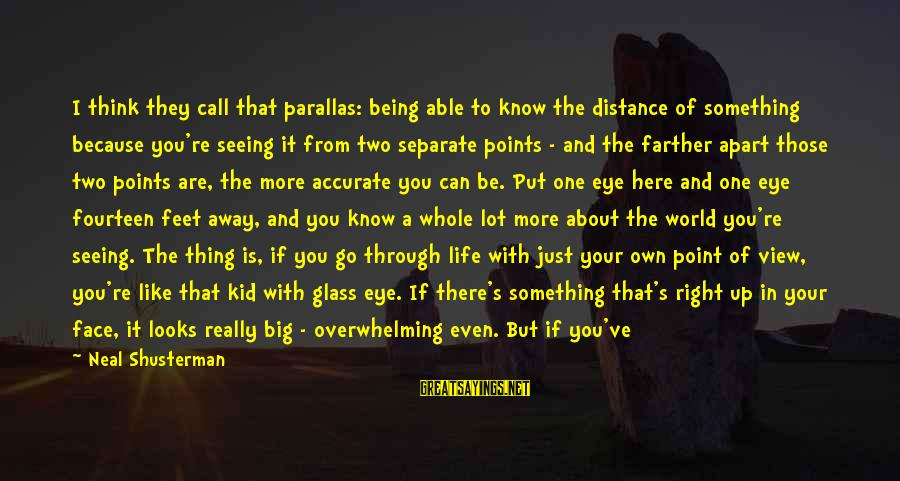 Once A Kid Sayings By Neal Shusterman: I think they call that parallas: being able to know the distance of something because