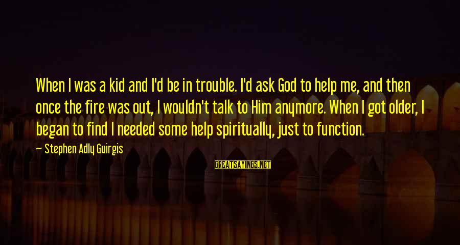 Once A Kid Sayings By Stephen Adly Guirgis: When I was a kid and I'd be in trouble. I'd ask God to help