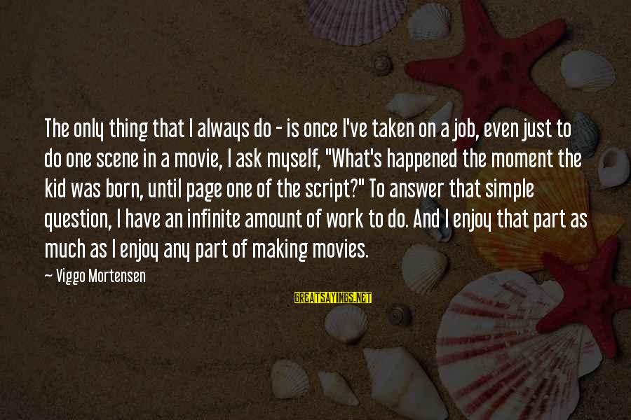 Once A Kid Sayings By Viggo Mortensen: The only thing that I always do - is once I've taken on a job,
