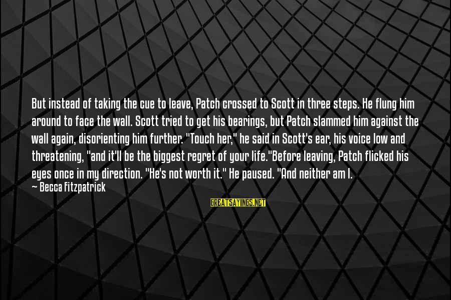 Once I Leave Sayings By Becca Fitzpatrick: But instead of taking the cue to leave, Patch crossed to Scott in three steps.
