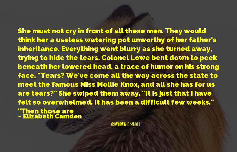Once I Leave Sayings By Elizabeth Camden: She must not cry in front of all these men. They would think her a