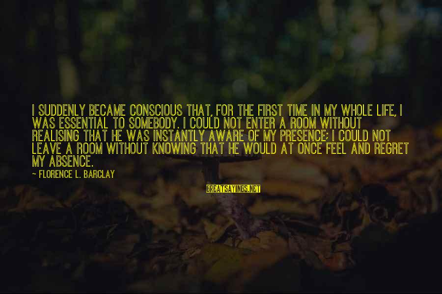 Once I Leave Sayings By Florence L. Barclay: I suddenly became conscious that, for the first time in my whole life, I was