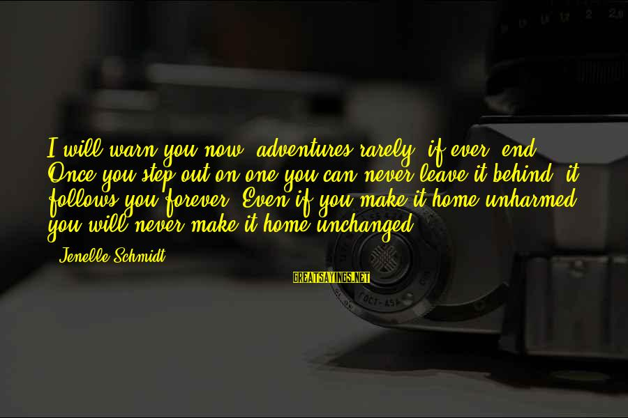 Once I Leave Sayings By Jenelle Schmidt: I will warn you now; adventures rarely, if ever, end. Once you step out on