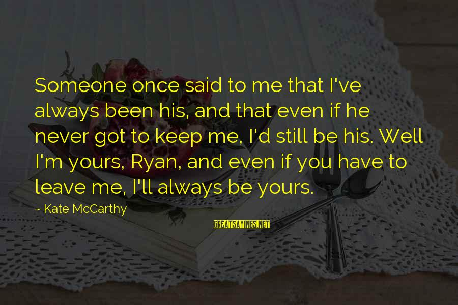 Once I Leave Sayings By Kate McCarthy: Someone once said to me that I've always been his, and that even if he