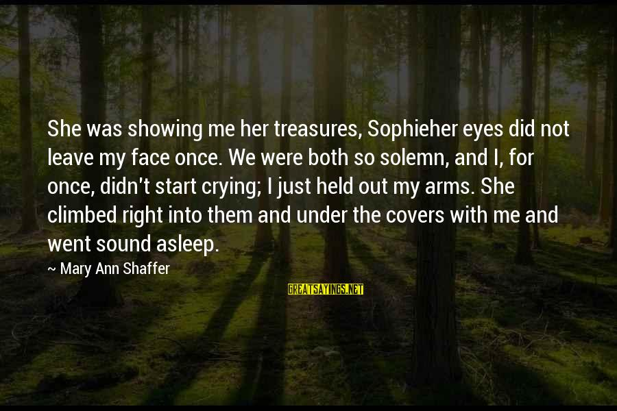 Once I Leave Sayings By Mary Ann Shaffer: She was showing me her treasures, Sophieher eyes did not leave my face once. We
