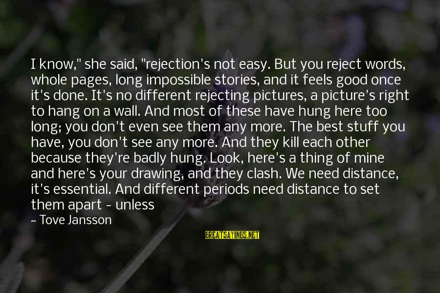 """Once I Leave Sayings By Tove Jansson: I know,"""" she said, """"rejection's not easy. But you reject words, whole pages, long impossible"""