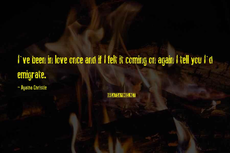 Once You Love Sayings By Agatha Christie: I've been in love once and if I felt it coming on again I tell