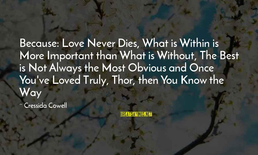 Once You Love Sayings By Cressida Cowell: Because: Love Never Dies, What is Within is More Important than What is Without, The