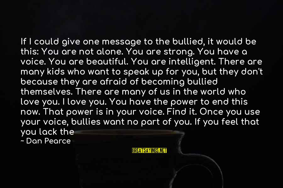 Once You Love Sayings By Dan Pearce: If I could give one message to the bullied, it would be this: You are