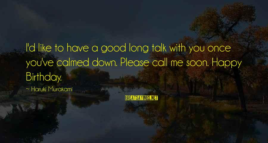 Once You Love Sayings By Haruki Murakami: I'd like to have a good long talk with you once you've calmed down. Please
